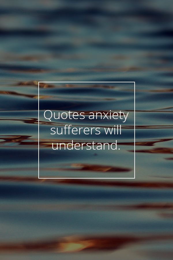 quotes anxiety sufferers will understand